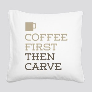 Coffee Then Carve Square Canvas Pillow