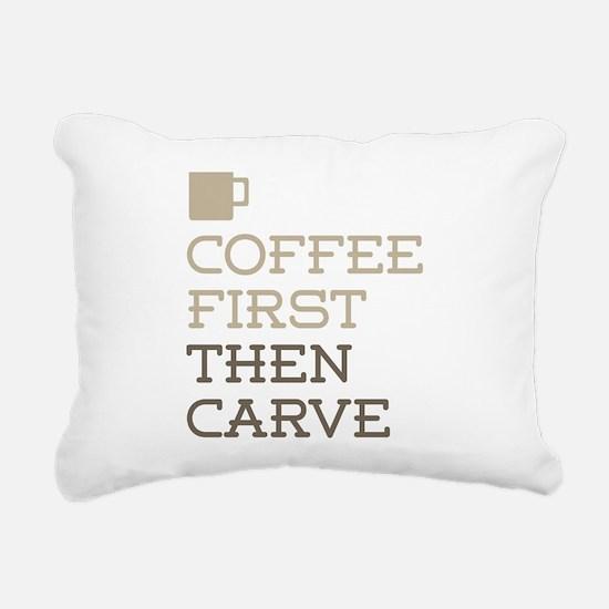 Coffee Then Carve Rectangular Canvas Pillow