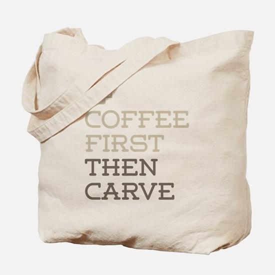 Coffee Then Carve Tote Bag