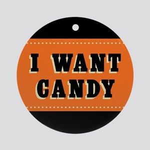 I Want Candy Round Ornament