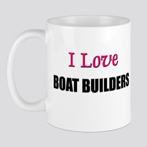 I Love BOAT BUILDERS Mug