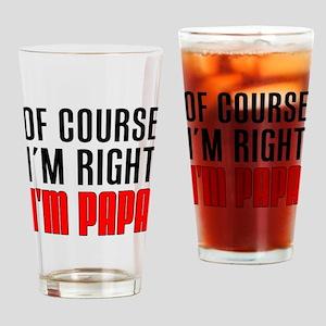 I'm Right Papa Drinkware Drinking Glass
