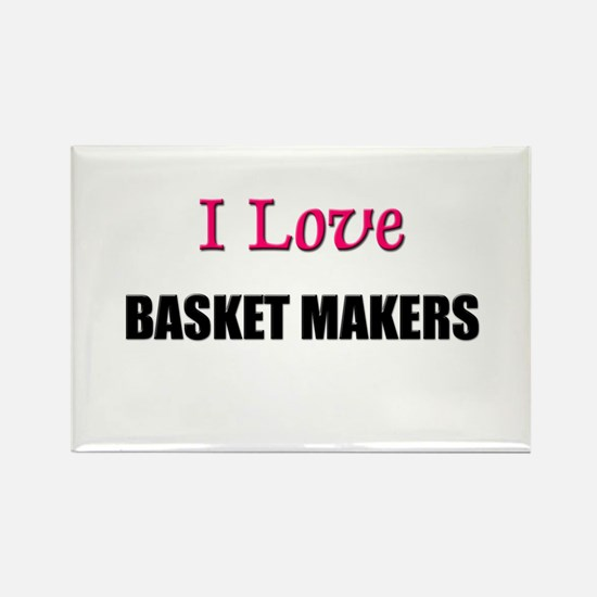 I Love BASKET MAKERS Rectangle Magnet