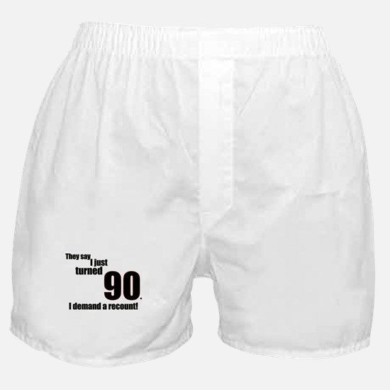 They say I just turned 90... Boxer Shorts