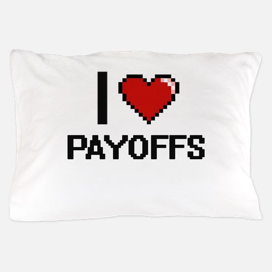 I Love Payoffs Digital Design Pillow Case