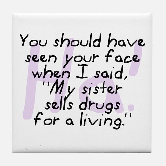 Sister Sells Drugs Tile Coaster