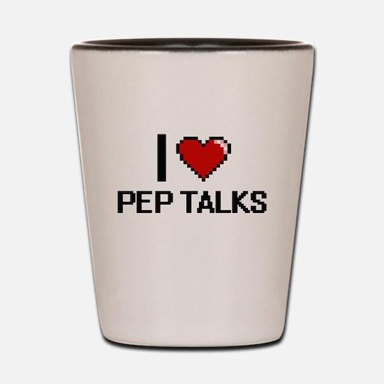 I Love Pep Talks Digital Design Shot Glass