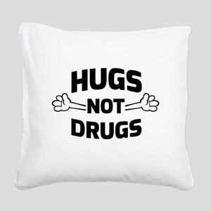 Hugs! Not Drugs Square Canvas Pillow