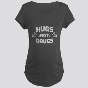 Hugs! Not Drugs Maternity T-Shirt