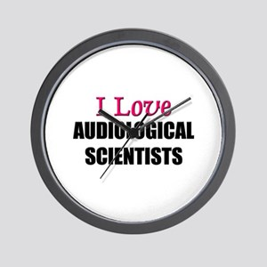 I Love AUDIOLOGICAL SCIENTISTS Wall Clock