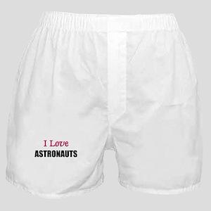 I Love ASTRONAUTS Boxer Shorts