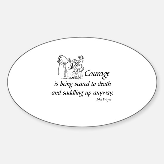 COURAGE IS BEING SCARED TO DEATH AN Sticker (Oval)