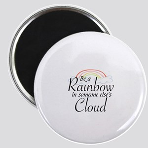 BE A RAINBOW IN SOMEONE ELSE'S CLOUD Magnet