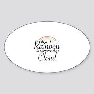 BE A RAINBOW IN SOMEONE ELSE'S CLOU Sticker (Oval)
