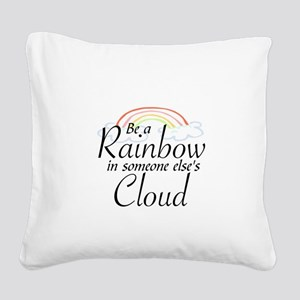 BE A RAINBOW IN SOMEONE ELSE' Square Canvas Pillow