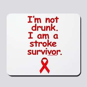 NOT DRUNK, STROKE SURVIVOR Mousepad