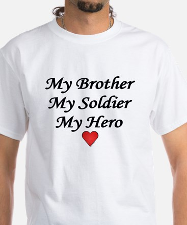 My Brother My Soldier My Hero White T-Shirt