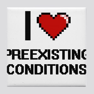 I Love Preexisting Conditions Digital Tile Coaster