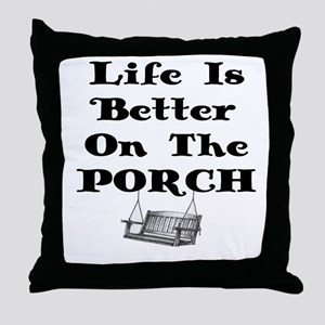 LIFE IS BETTER ON THE PORCH Throw Pillow