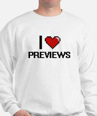 I Love Previews Digital Design Sweatshirt