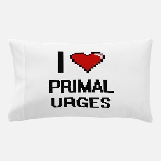 I Love Primal Urges Digital Design Pillow Case