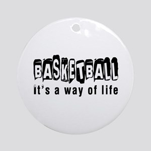 Basketball it is a way of life Round Ornament