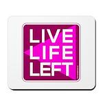Live Life Left Pink Mousepad