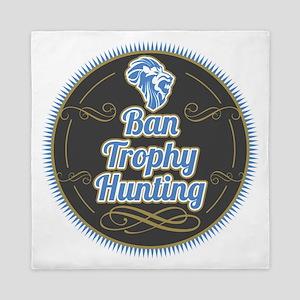 Ban Trophy Hunting Queen Duvet