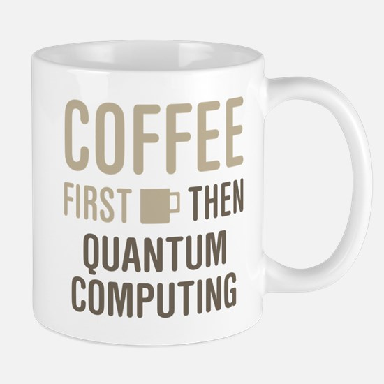 Coffee Then Quantum Computing Mugs