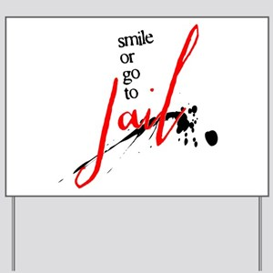 Smile or Go to Jail Yard Sign