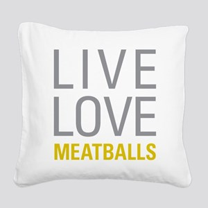 Live Love Meatballs Square Canvas Pillow