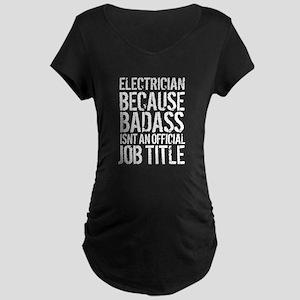 Badass Electrician Job Title Maternity T-Shirt
