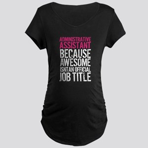 Administrative Assistant Awesome Maternity T-Shirt