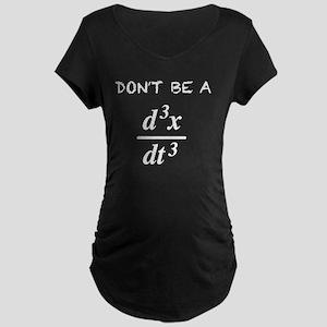 Don't Be a Jerk Maternity T-Shirt