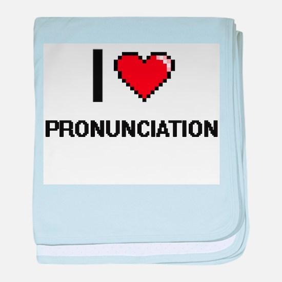 I Love Pronunciation Digital Design baby blanket