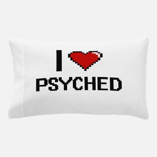 I Love Psyched Digital Design Pillow Case
