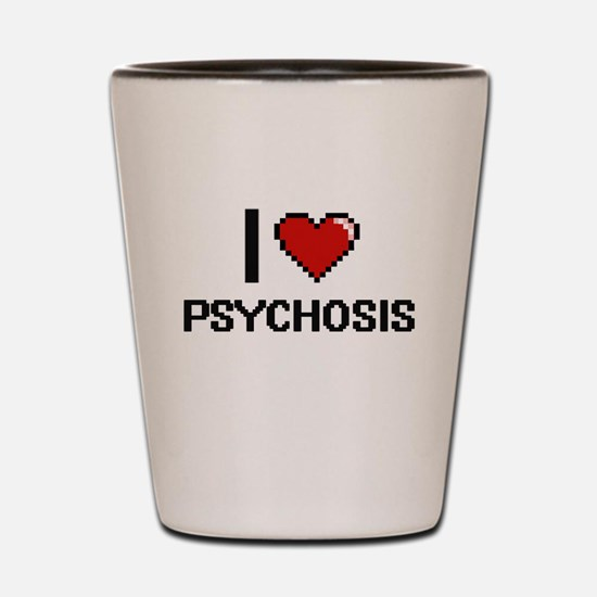 I Love Psychosis Digital Design Shot Glass