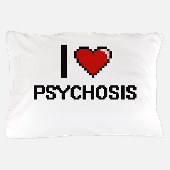 I Love Psychosis Digital Design Pillow Case