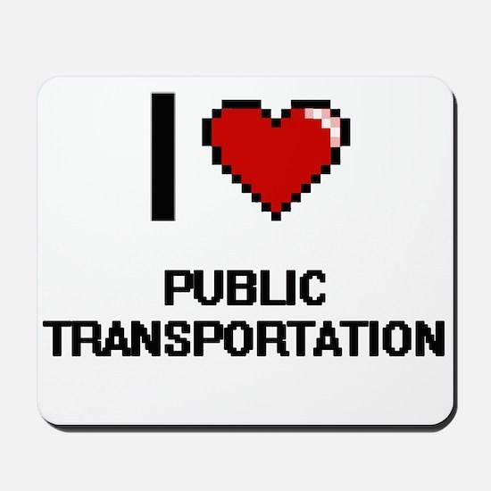 I Love Public Transportation Digital Des Mousepad