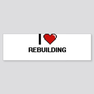 I Love Rebuilding Digital Design Bumper Sticker