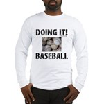 DOING IT BASEBALL Long Sleeve T-Shirt