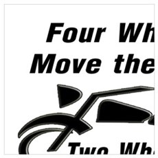 MOTORCYCLE - FOUR WHEELS MOVE THE BODY, 2 WHEELS M Poster