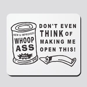 WHOOP ASS CAN - DONT EVEN THINK.... Mousepad