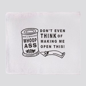 WHOOP ASS CAN - DONT EVEN THINK.... Throw Blanket