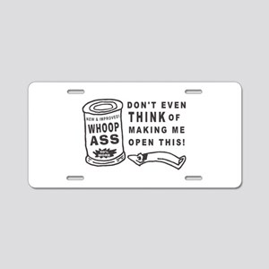 WHOOP ASS CAN - DONT EVEN T Aluminum License Plate