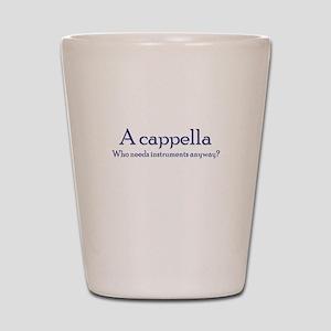 AcapellaWhoNeedsInstruments Shot Glass