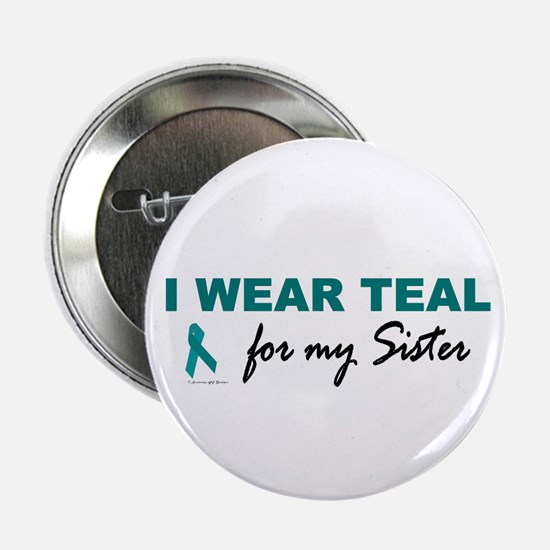 I Wear Teal For My Sister 2 Button