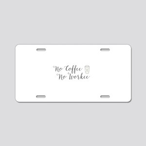 No Coffee No Workee. Aluminum License Plate