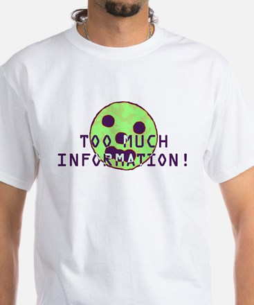 Too Much Information White T-Shirt