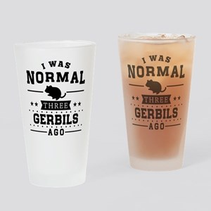 I Was Normal Three Gerbils Ago Drinking Glass